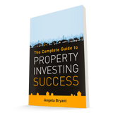 The Complete Guide to Property Investing Success: the first book written by Angela Bryant